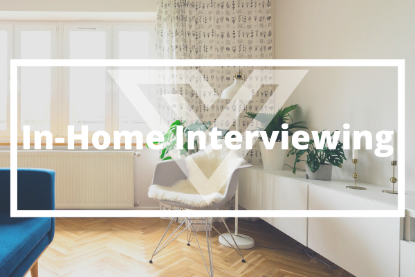 In-Home Interviewing - Vision One Glossary